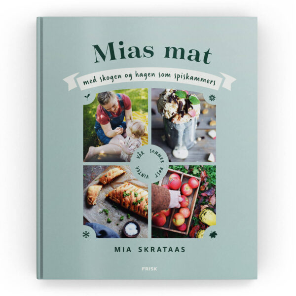 Mias mat – med skogen og hagen som spiskammers
